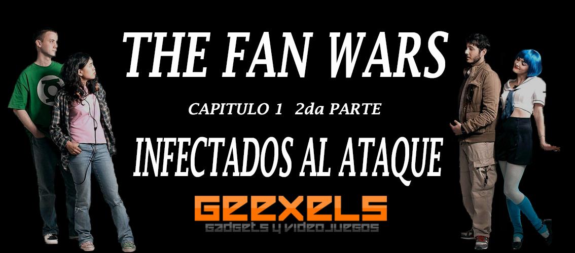 Especial #TheFanWars capitulo 1 2da Parte: Infectados al ataque